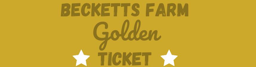 Becketts Farm Golden Ticket